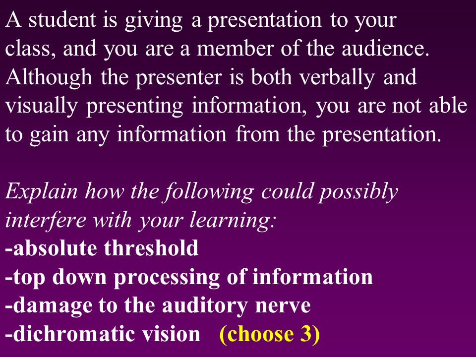 A student is giving a presentation to your class, and you are a member of the audience.