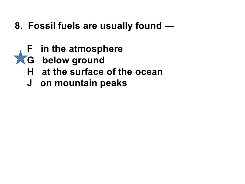 8. Fossil fuels are usually found —