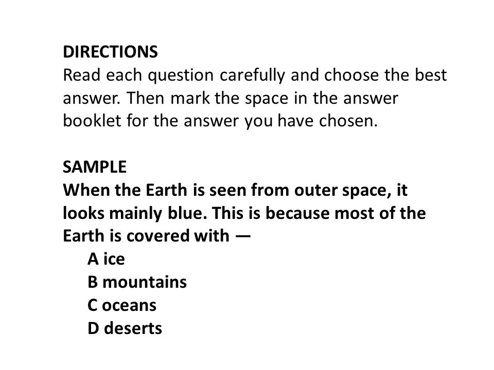 DIRECTIONS Read each question carefully and choose the best. answer. Then mark the space in the answer.