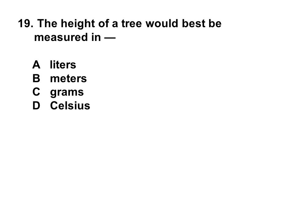 The height of a tree would best be measured in —