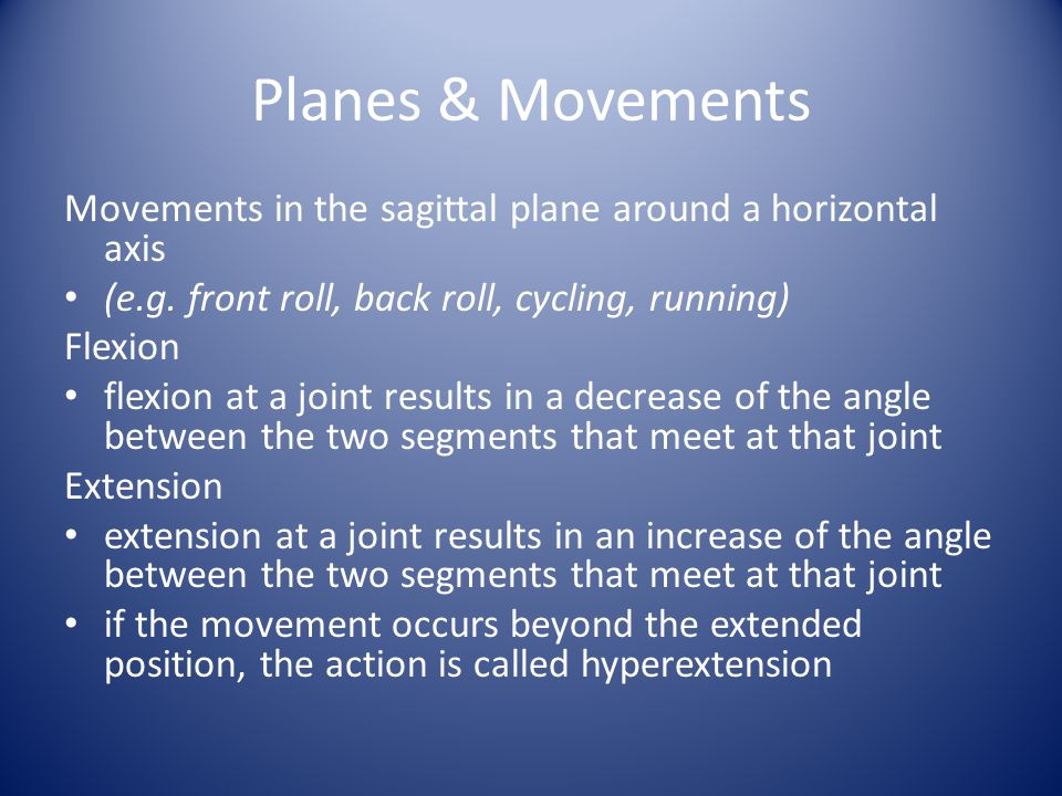 Planes & Movements Movements in the sagittal plane around a horizontal axis. (e.g. front roll, back roll, cycling, running)