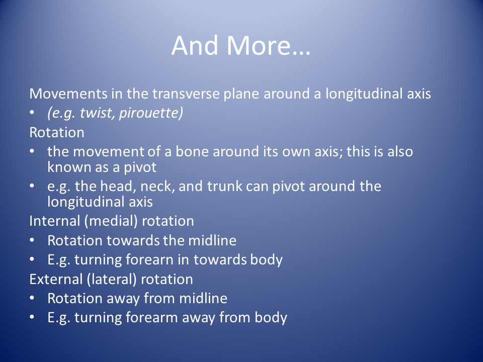 And More… Movements in the transverse plane around a longitudinal axis