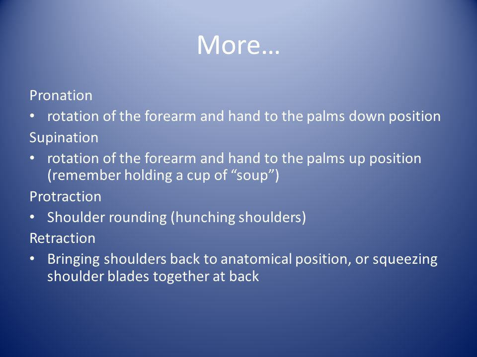 More… Pronation. rotation of the forearm and hand to the palms down position. Supination.