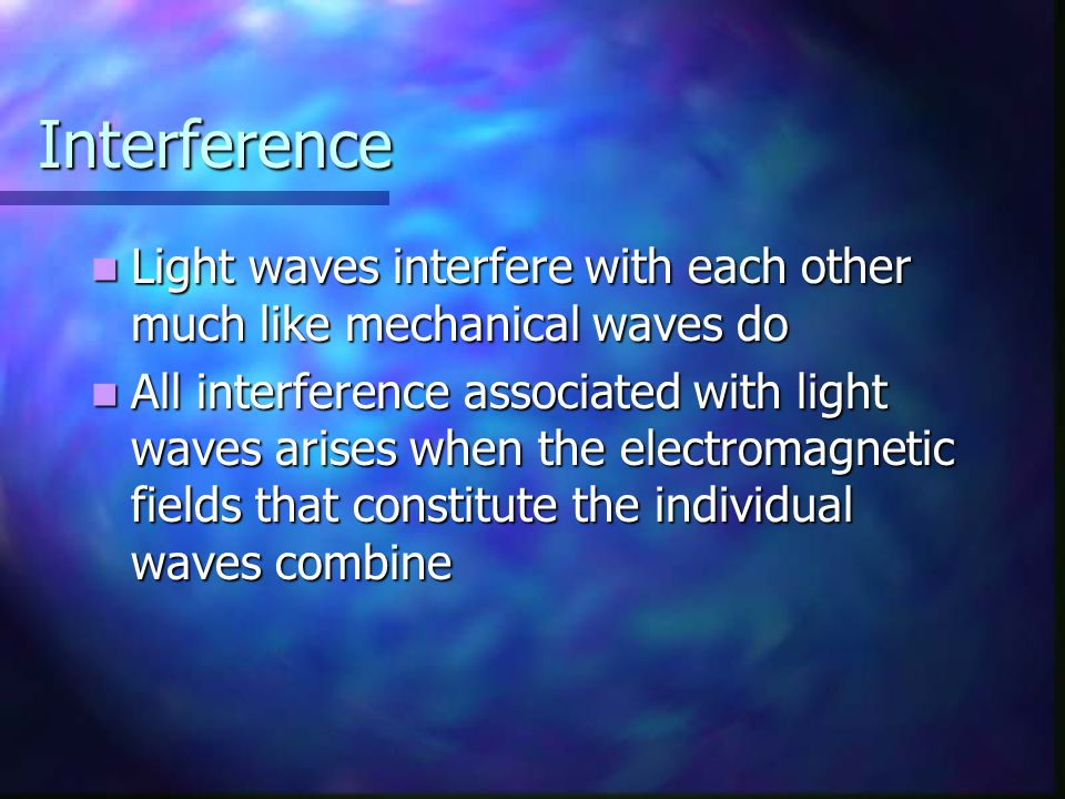 Interference Light waves interfere with each other much like mechanical waves do.