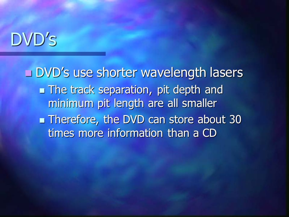 DVD's DVD's use shorter wavelength lasers