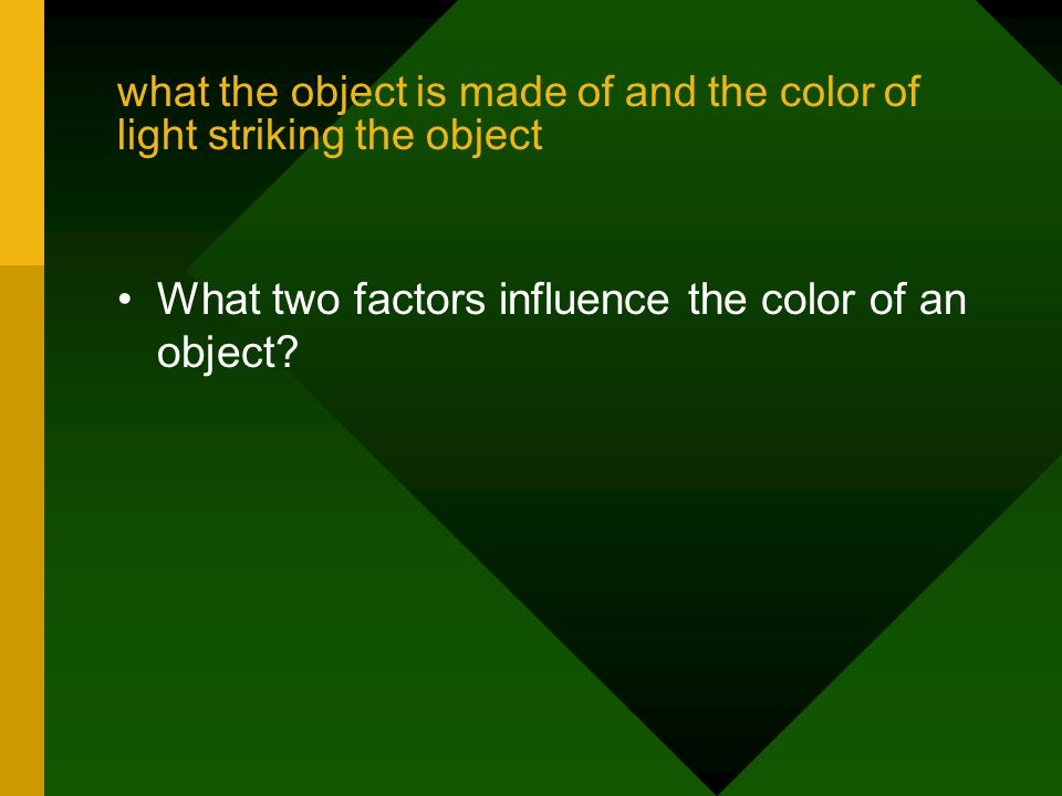 what the object is made of and the color of light striking the object