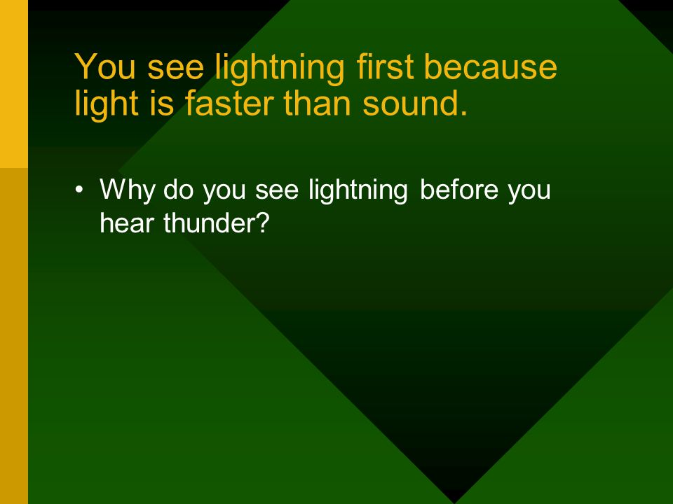 You see lightning first because light is faster than sound.