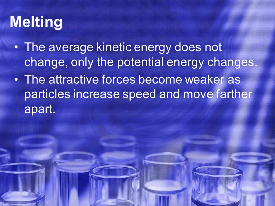 Melting The average kinetic energy does not change, only the potential energy changes.