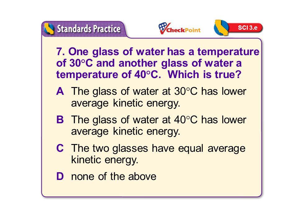 A The glass of water at 30°C has lower average kinetic energy.