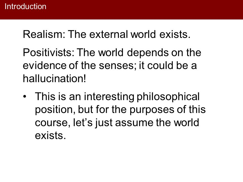 Realism: The external world exists.