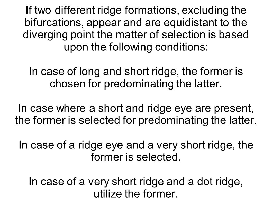 In case of a ridge eye and a very short ridge, the former is selected.