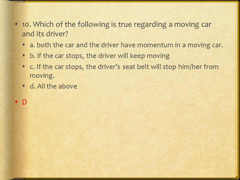 10. Which of the following is true regarding a moving car and its driver