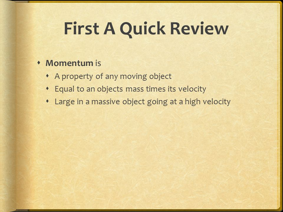 First A Quick Review Momentum is A property of any moving object