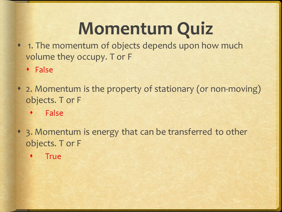 Momentum Quiz 1. The momentum of objects depends upon how much volume they occupy. T or F. False.