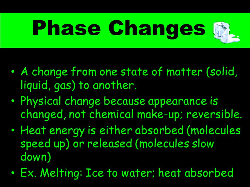 Phase Changes A change from one state of matter (solid, liquid, gas) to another.