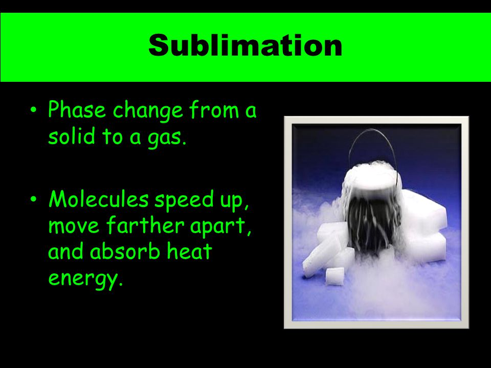 Sublimation Phase change from a solid to a gas.