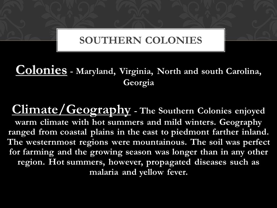 Colonies - Maryland, Virginia, North and south Carolina, Georgia