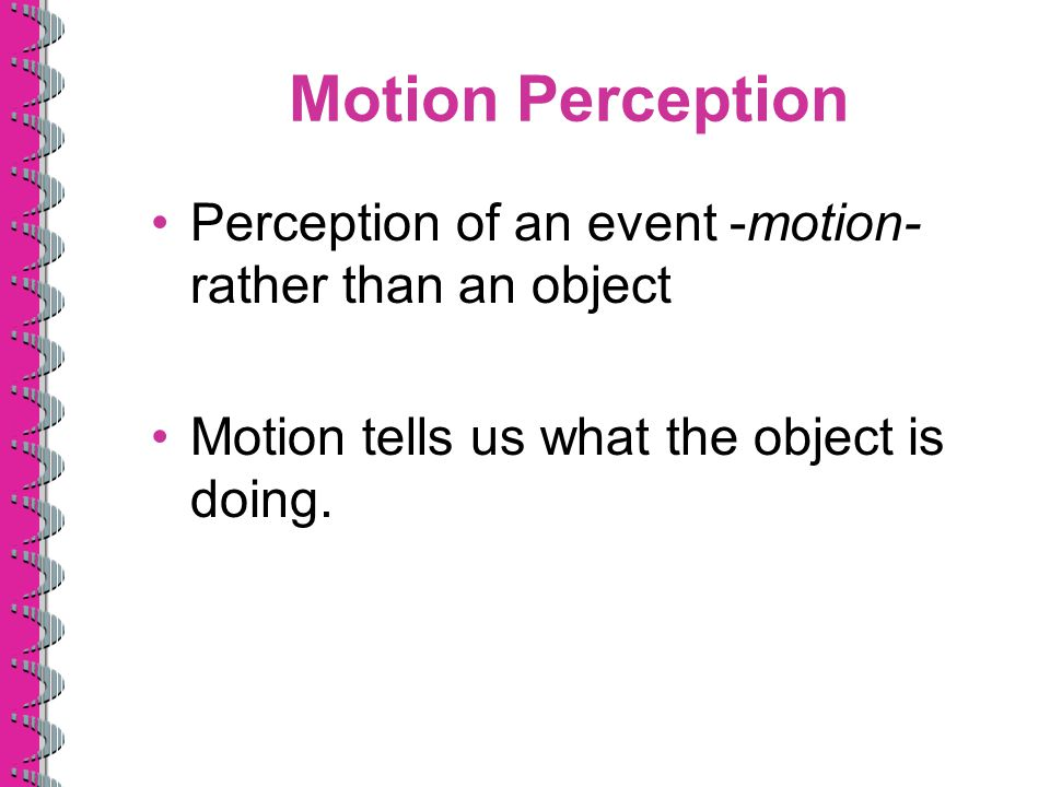 Motion Perception Perception of an event -motion- rather than an object.