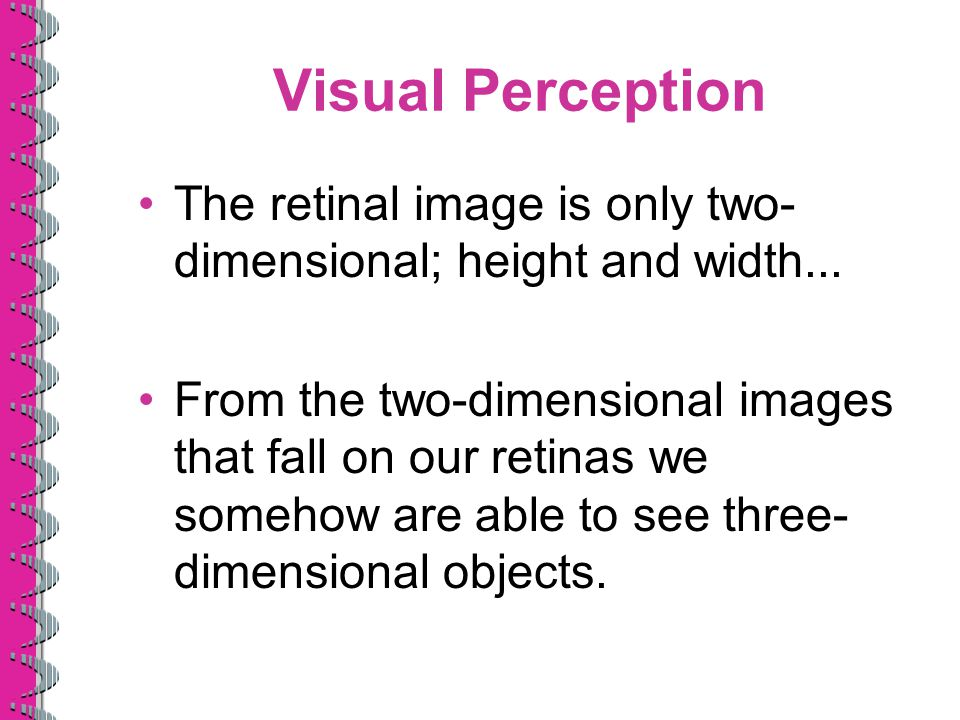 Visual Perception The retinal image is only two-dimensional; height and width...