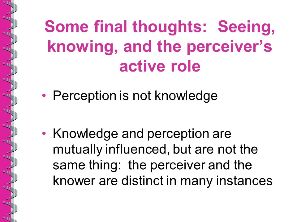 Some final thoughts: Seeing, knowing, and the perceiver's active role
