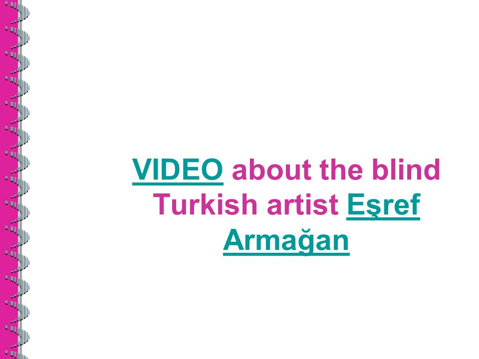 VIDEO about the blind Turkish artist Eşref Armağan
