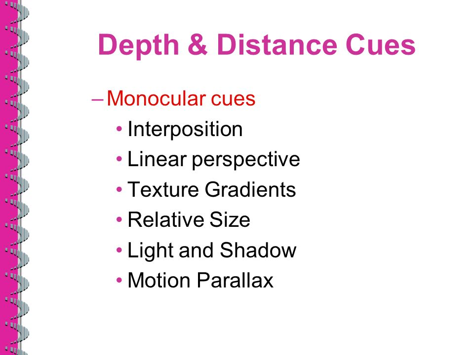 Depth & Distance Cues Monocular cues Interposition Linear perspective