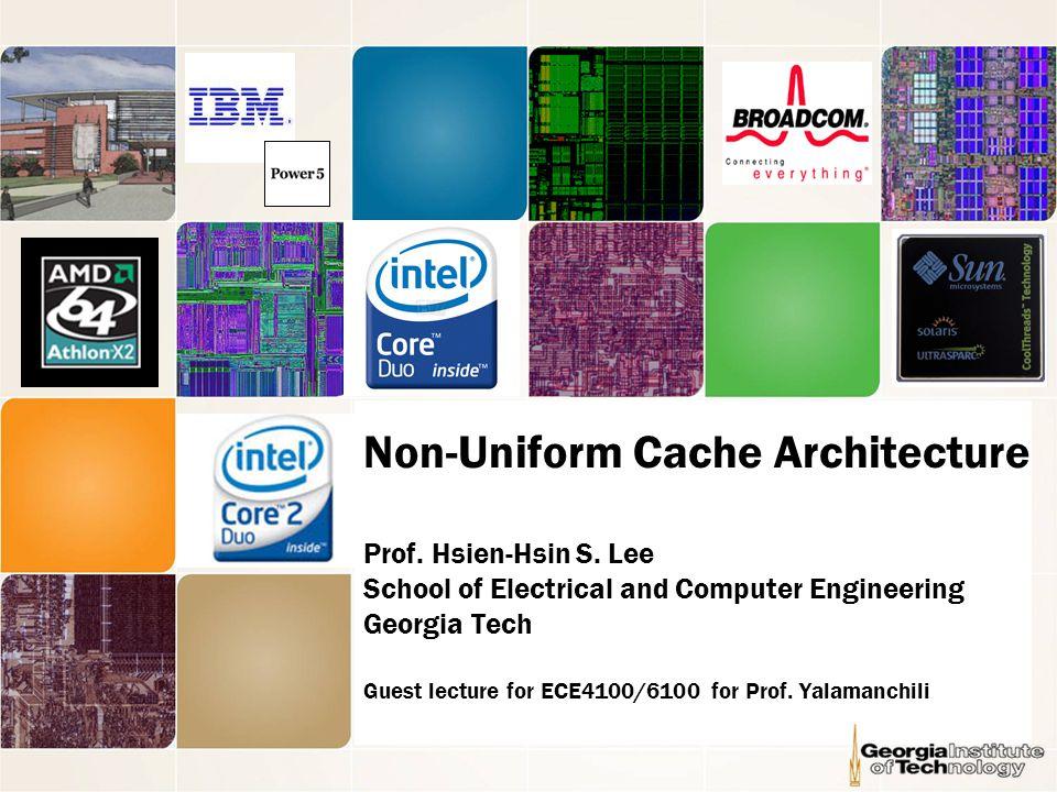 Non-Uniform Cache Architecture Prof. Hsien-Hsin S