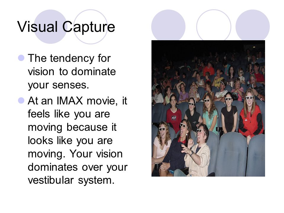 Visual Capture The tendency for vision to dominate your senses.