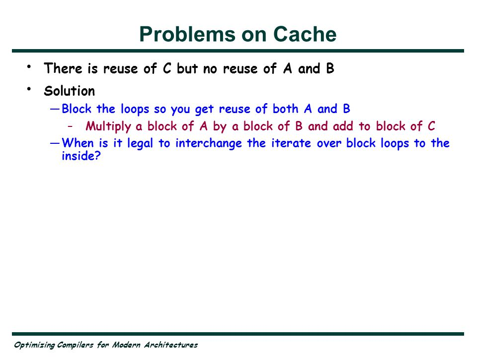 Problems on Cache There is reuse of C but no reuse of A and B Solution