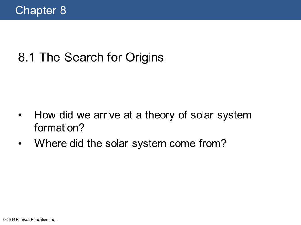 8.1 The Search for Origins How did we arrive at a theory of solar system formation Where did the solar system come from
