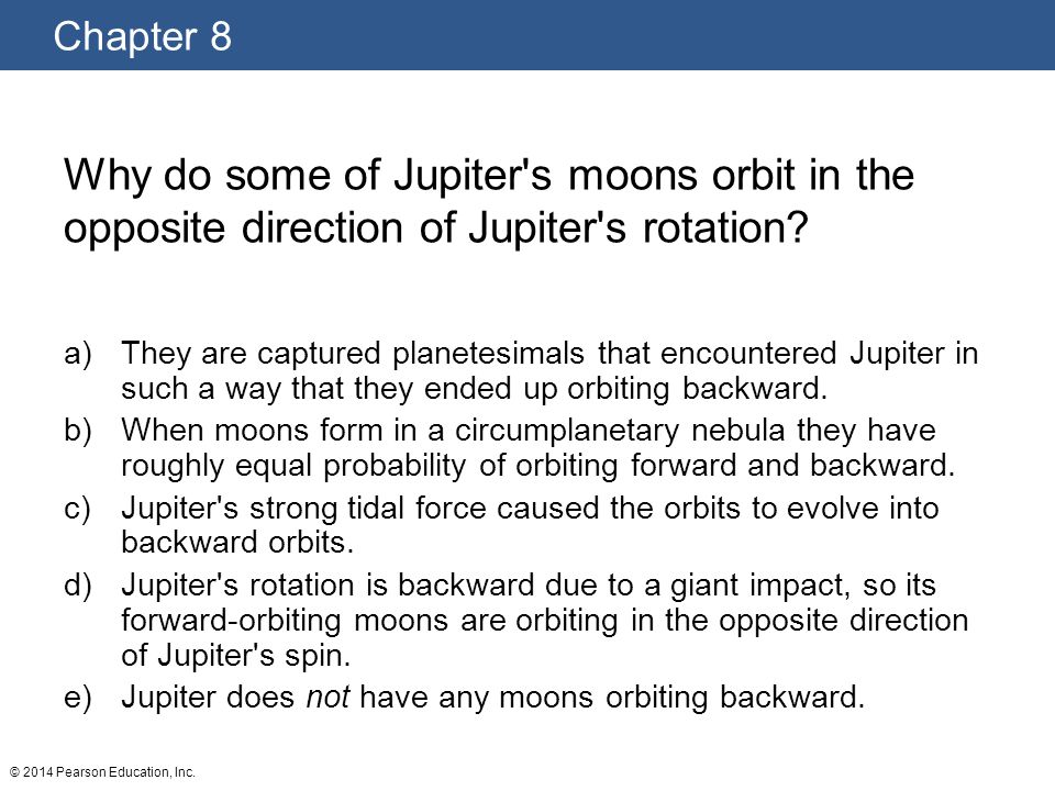 Why do some of Jupiter s moons orbit in the opposite direction of Jupiter s rotation