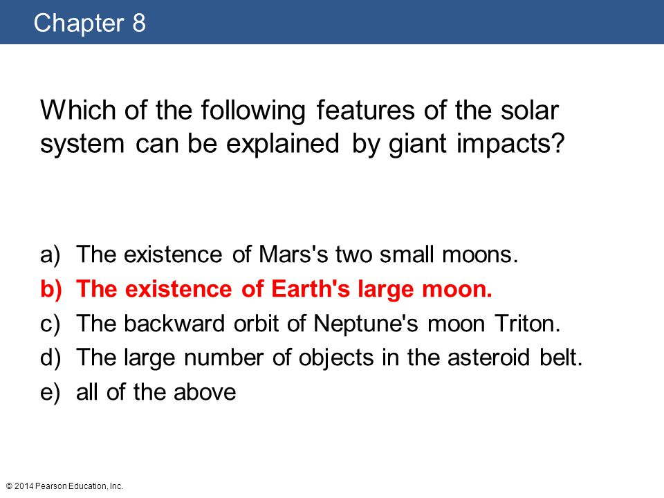 Which of the following features of the solar system can be explained by giant impacts