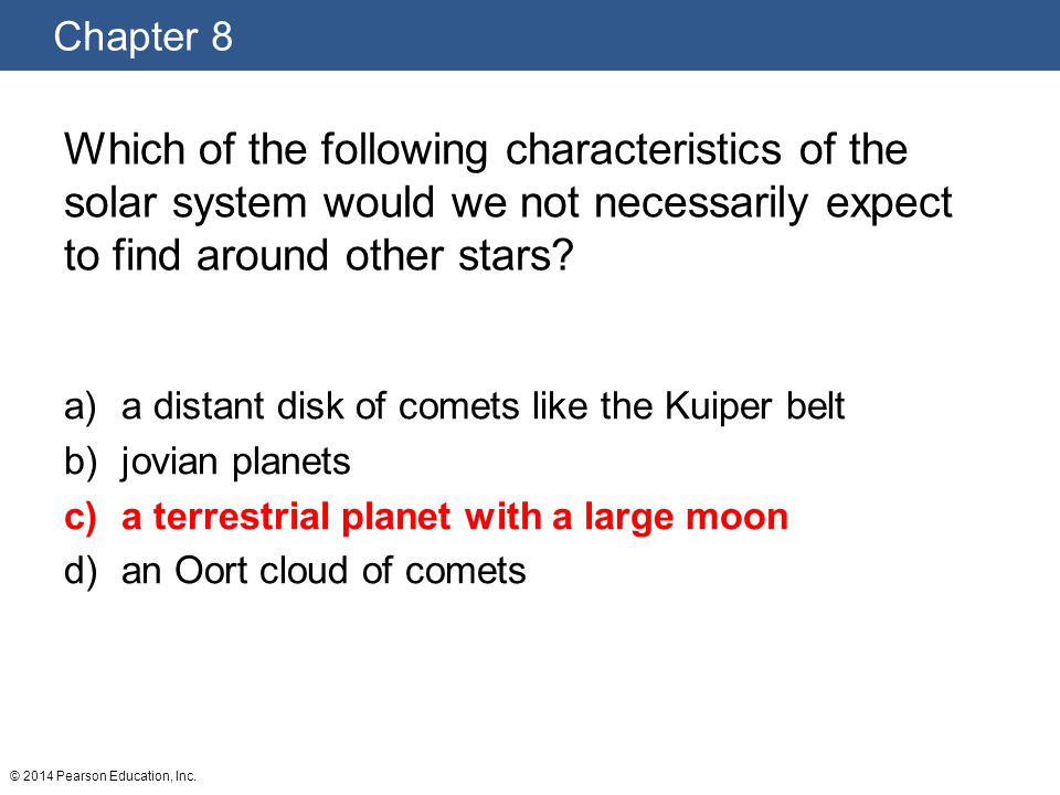 Which of the following characteristics of the solar system would we not necessarily expect to find around other stars