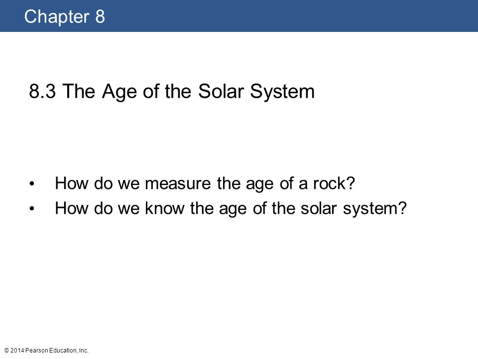 8.3 The Age of the Solar System