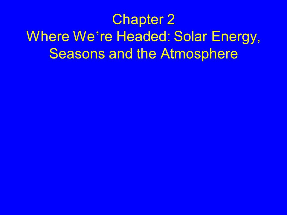 Chapter 2 Where We're Headed: Solar Energy, Seasons and the Atmosphere