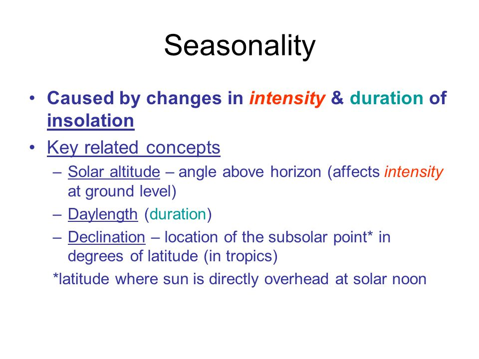 Seasonality Caused by changes in intensity & duration of insolation
