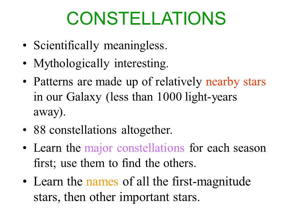 CONSTELLATIONS Scientifically meaningless. Mythologically interesting.