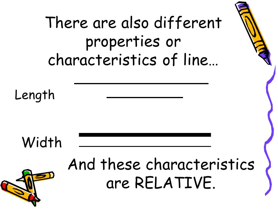 There are also different properties or characteristics of line…