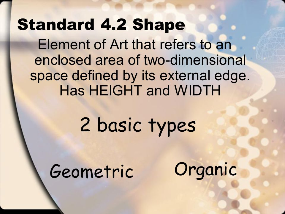 2 basic types Organic Geometric Standard 4.2 Shape
