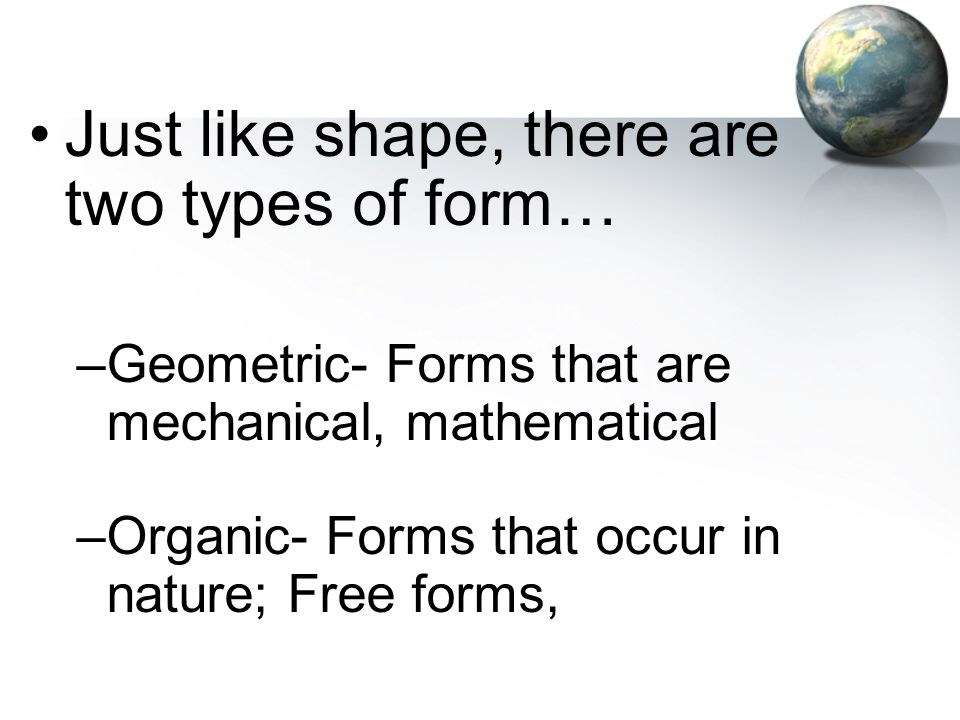 Just like shape, there are two types of form…