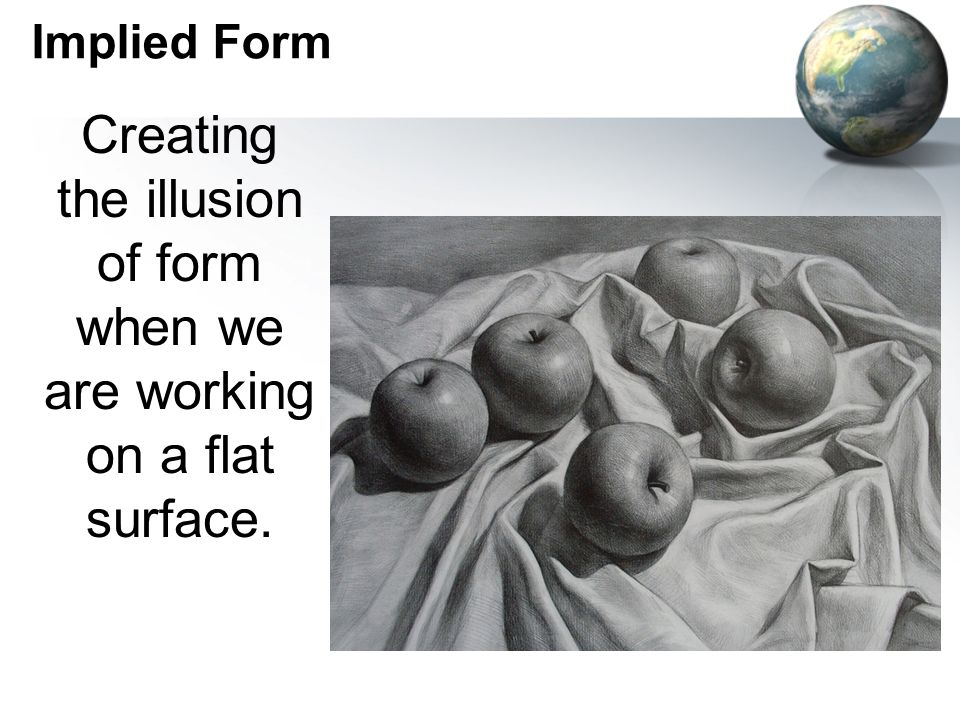Creating the illusion of form when we are working on a flat surface.
