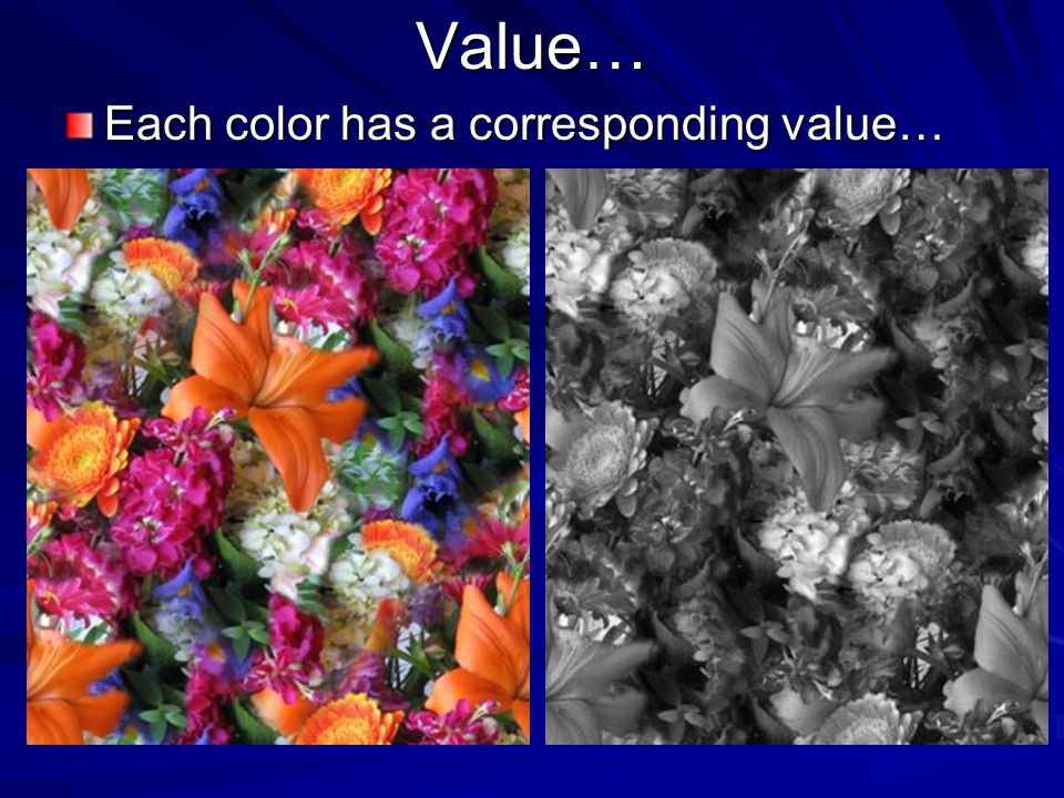 Value… Each color has a corresponding value…
