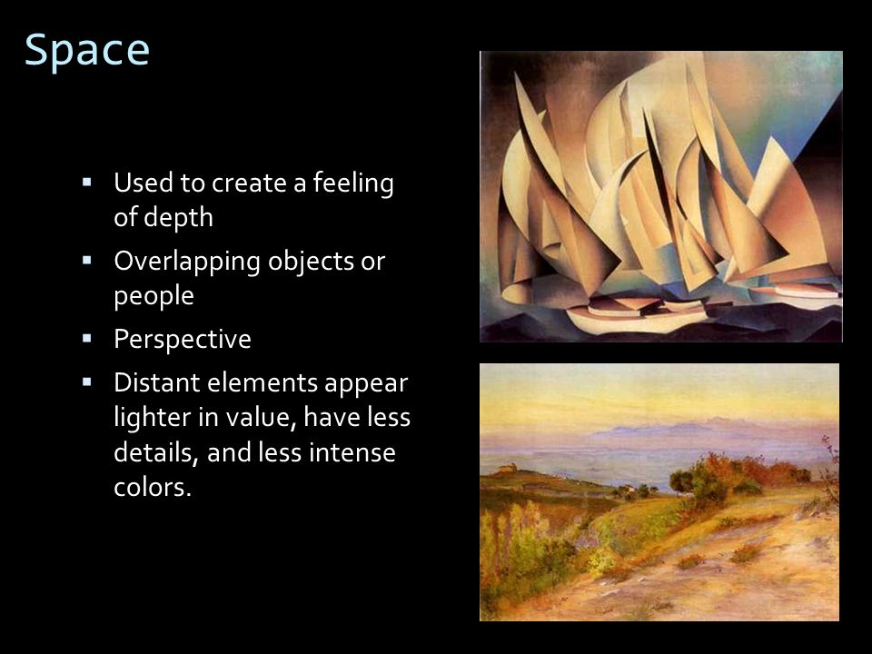 Space Used to create a feeling of depth Overlapping objects or people