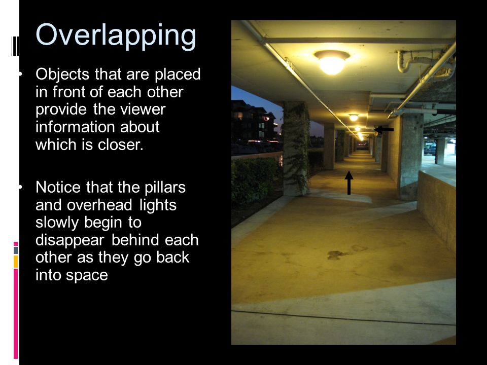 Overlapping Objects that are placed in front of each other provide the viewer information about which is closer.