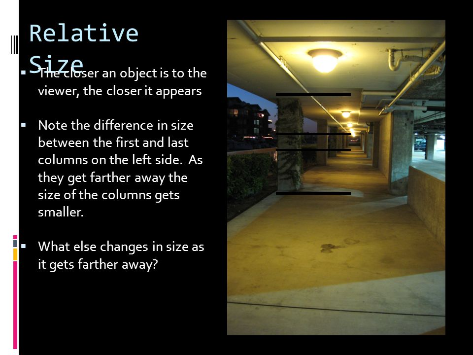 Relative Size The closer an object is to the viewer, the closer it appears.