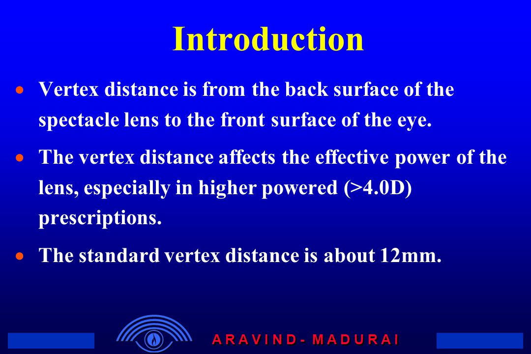 Introduction Vertex distance is from the back surface of the spectacle lens to the front surface of the eye.