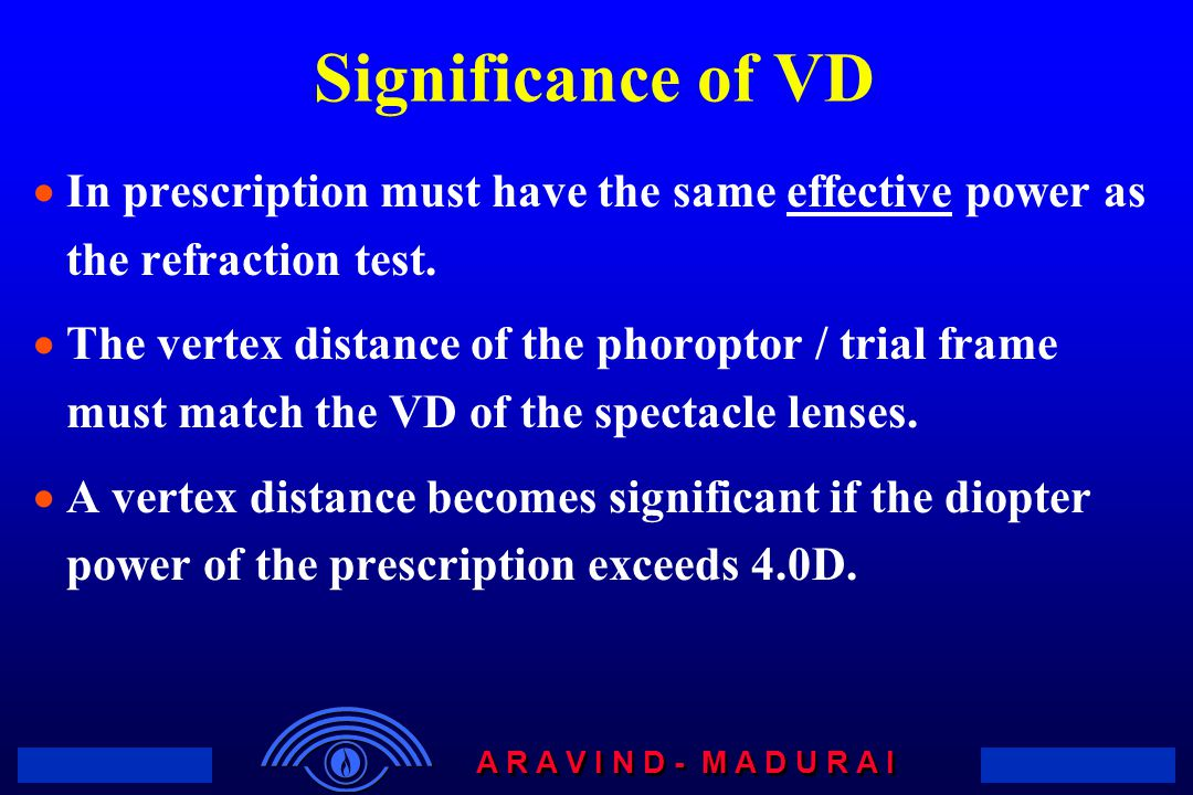Significance of VD In prescription must have the same effective power as the refraction test.
