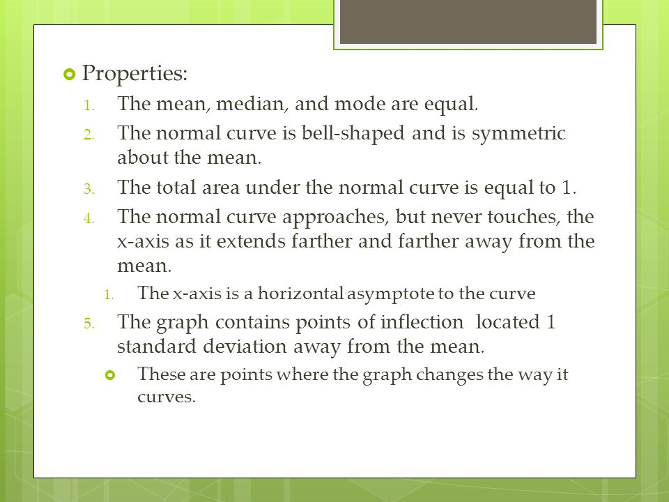 Properties: The mean, median, and mode are equal.
