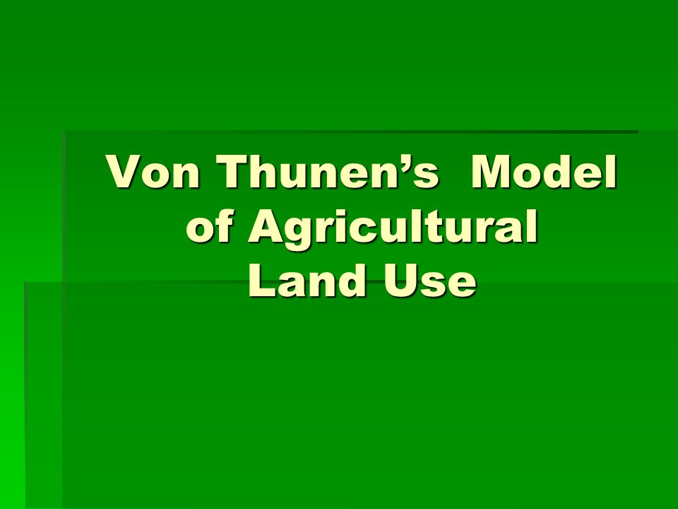 Von Thunen's Model of Agricultural Land Use