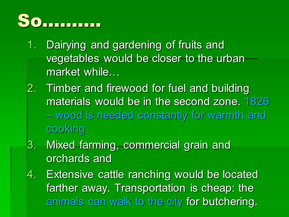 So………. Dairying and gardening of fruits and vegetables would be closer to the urban market while…